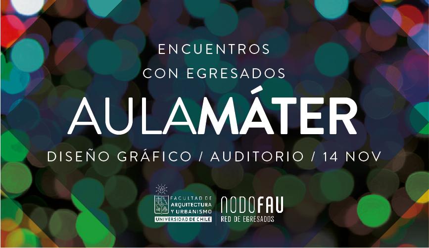 AulaMáter Diseño Gráfico: Encuentros con Egresados